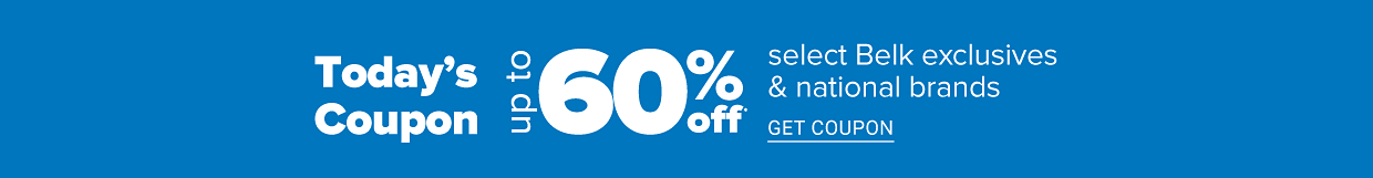 Today's coupon. Up to 60% off select Belk exclusives and national brands.