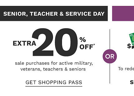 Senior, teacher & service day. Extra 20% off sale purchases for seniors, military & teachers (15% off home/shoes) exclusions apply. Get shopping pass.