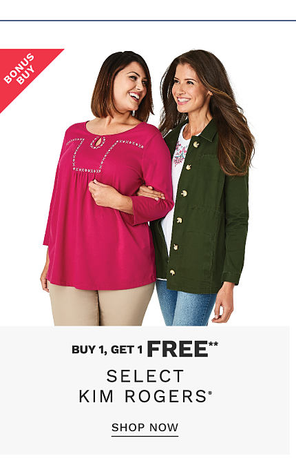A woman wearing a fuchsia long sleeved top & beige pants standing next to a woman wearing an olive sweater over a white top & blue jeans. Bonus Buy. Buy 1,. Get 1 Free select Kim Rogers. Free or discounted items must be of equal or lesser value. Excluveily at Belk. Shop now.