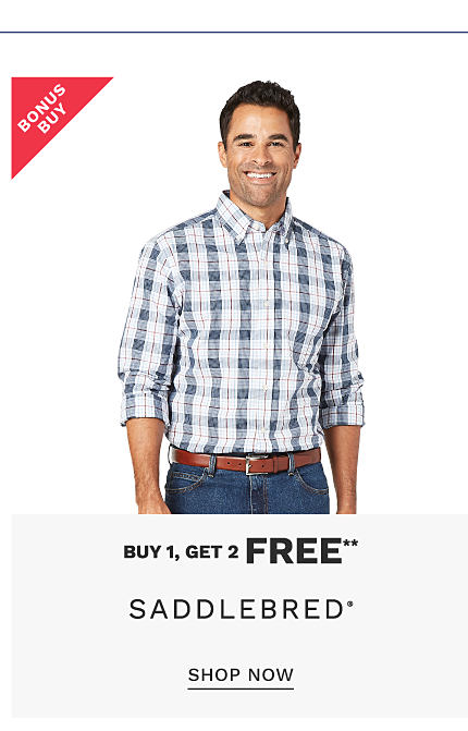 A man wearing a blue & white plaid long sleeved button front shirt & blue jeans. Bonus Buy. Buy 1, Get 2 Free Saddlebred. Free or discounted items must be of equal or lesser value. Exclusively at Belk. Shop now.