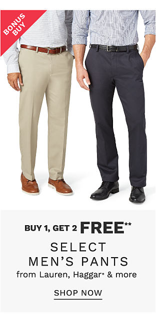 A man wearing a white long sleeved button front shirt, beige pants & brown shoes standing next to a man wearing a multi colored patterned print long sleeved button front shirt, black pants & black shoes. Bonus Buy. Buy 1, Get 2 Free select men's pants from Lauren , Haggar & more. Free or discounted items must be of equal or lesser value. Exclusively at Belk. Shop now.