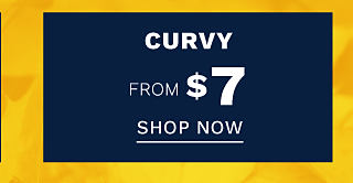 Curvy. From $7. Shop now.