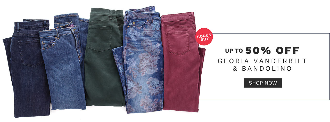 An assortment of women's jeans in a variety of colors & styles. Bonus Buy. Up to 50% off Gloria Vanderbilt & Bandolino. Shop now.