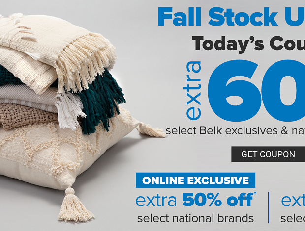 A stack of folded throw blankets on top of a throw pillow. Fall stock up sale. Today's coupon. Extra extra 60% off select Belk exclusives and national brands. Extra 40% off select national brands, extra 25% off select designer brands. Get coupon.