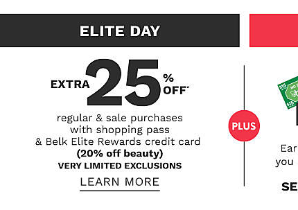 Elite Day. Extra 25% off regular & sale purchases with shopping pass & Belk Elite Rewards credit card. 20% off beauty. Very Limited Exclusions. Get shopping pass.
