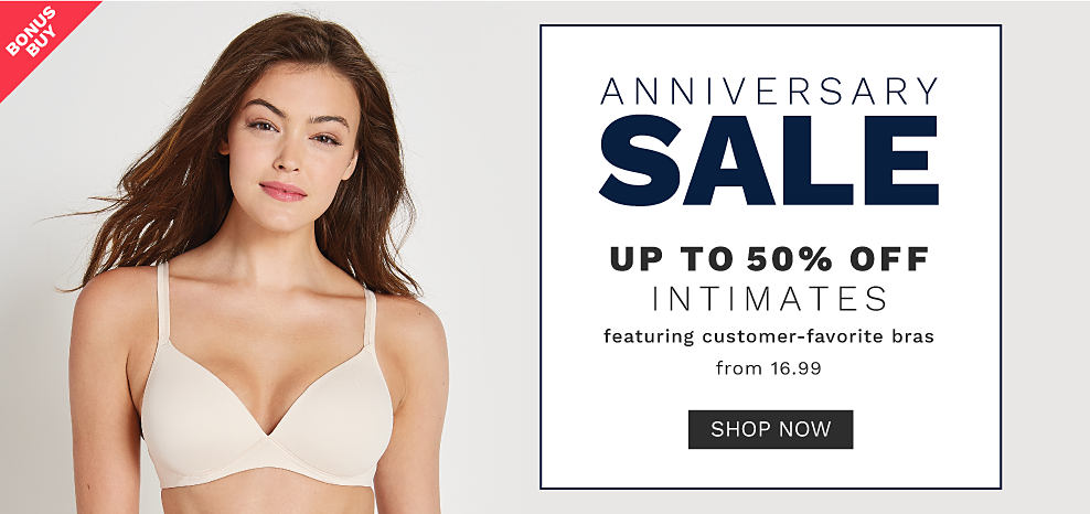 A woman wearing a white bra. Anniversary Sale. Up to 50% off intimates featuring customer favorite bras from 16.99. Shop now.