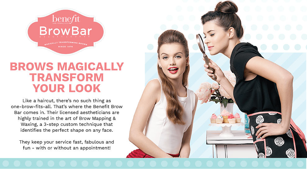 Two Benefit Brow models. Benefit Brow Bar. Brows Magically transform your look. Visit the brow bar and let a licensed aesthetician use their 3-step technique to give you perfect brows. No appointment necessary.