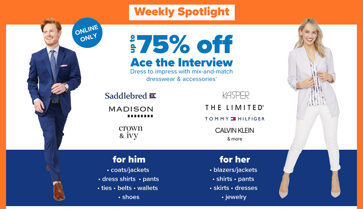 Weekly Spotlight. Up to 75% off, Ace the interview. Dress to impress with mix & match dresswear & accessories