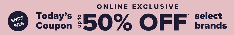 Online exclusive. Ends September 26. Today's coupon. Up to 50% off select brands.