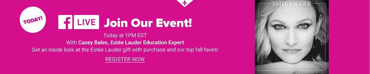 Friday, September 25 at 1pm EST, join us for a Facebook Live Event with Casey Bales, Estee Lauder Education Expert. Register now.