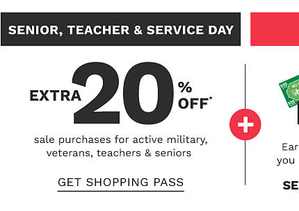 Senior, Teacher & Service Day. Extra 20% off sale purchases for active military, veterans, teachers & seniors. Get shopping pass.