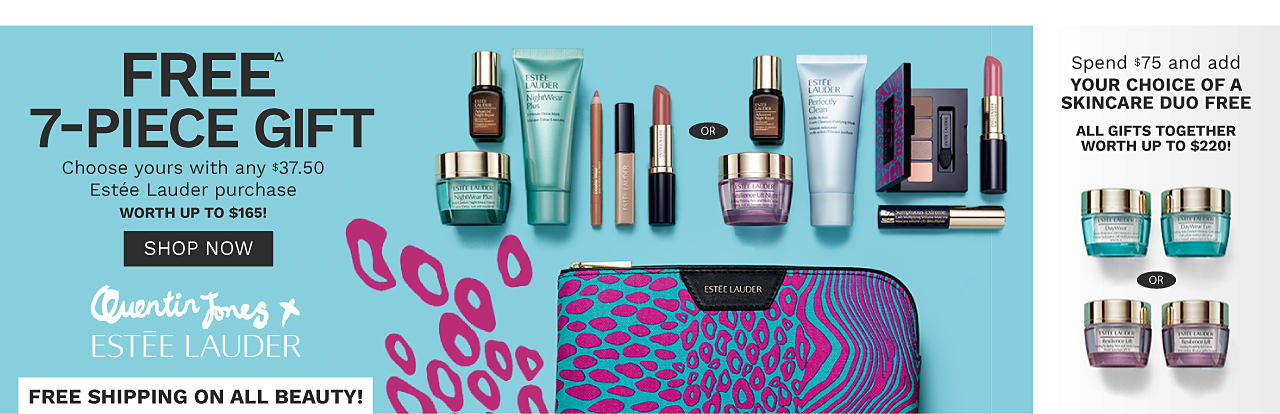 An assortment of Estee Lauder beauty products and a fuschia & teal print cosmetic bag. Quentin Jones & Estee Lauder. Free 7 piece gift. Choose yours with any $37.50 Estee Lauder purchase. Worth up to $165. Spend $75 & add your choice of skin care duo free. All gifts together worth up to $220. Free Shipping on all beauty. One per customer please, while quantities last.