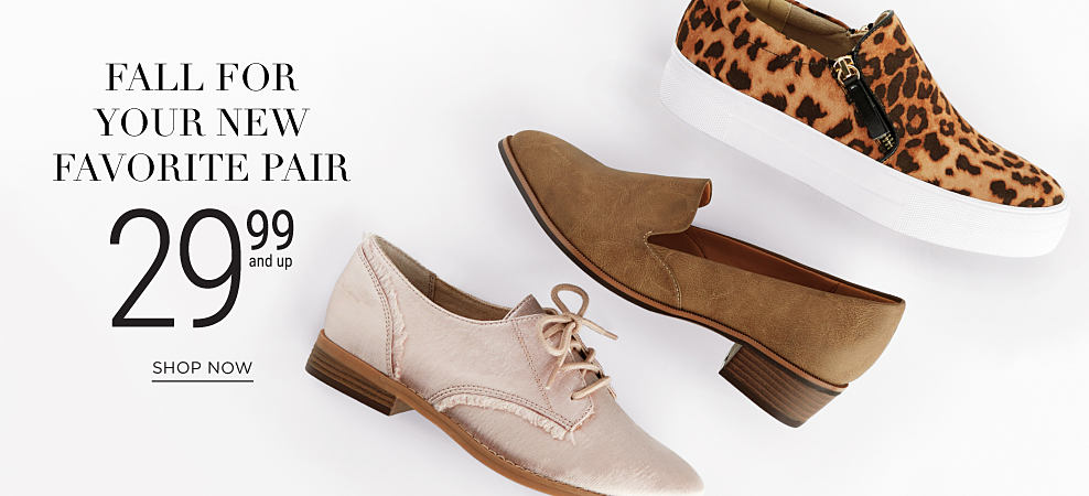 An assortment of women's fall shoes. Fall for Your New Favorite Pair. 29.99 & up. Shop now.