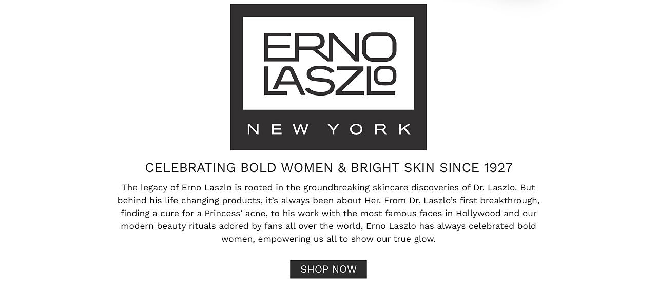 Erno Laszlo New York. Celebrating bold women and bright skin since 1927. Shop now.