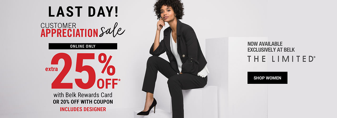 A woman sitting wearing a black jacket, a white top, black pants & black heels. Customer Appreciation Sale. Last day! Online only. Extra 25% off with Belk Rewards Card. 20% off with coupon. Includes Designer. Featuring The Limited. Now available exclusively at Belk. Shop women.