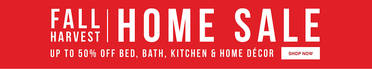 Fall Harvest Home Sale. Up to 50% off bed, bath, kitchen & home decor. Shop now.