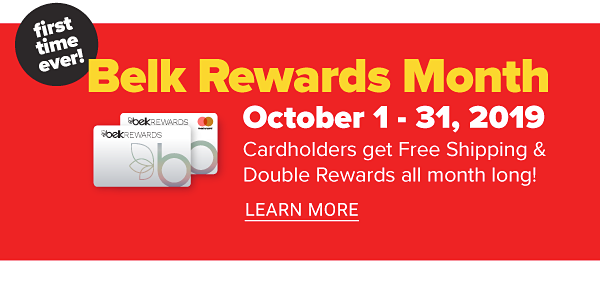First Time Ever! Belk Rewards Month - October 1-31, 2019 Cardholders get Free Shipping & Double Rewards all month long! - Learn More