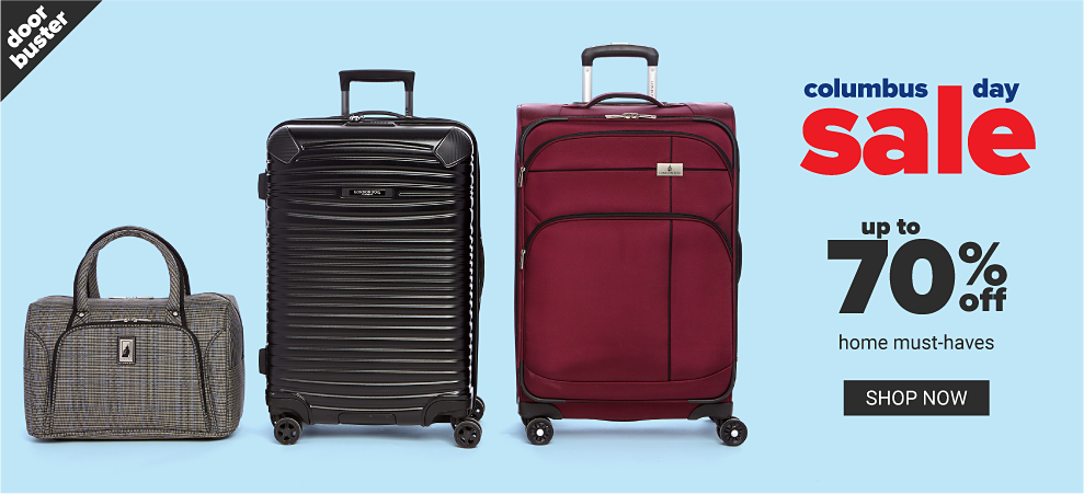 An assortment of luggage in a variety of colors, prints & styles. Columbus Day Sale. Doorbuster. Up to 70% off home must haves. Shop now.