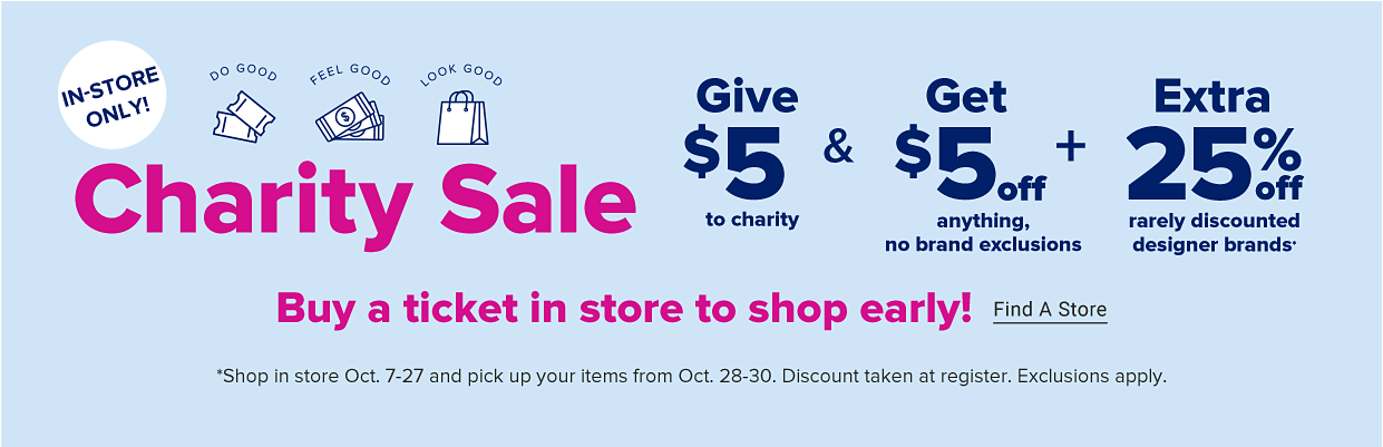 Illustrations of a pair of tickets, dollar bills and a shopping bag. Over each are the words do good, feel good, look good. In store only. Charity Sale. Give $5 to charity and get $5 off anything, no brand exclusions, plus an extra 25% off rarely discounted designer brands.