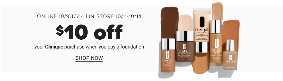 An assortment of Clinique beauty products. Online October 9 through 14. In store October 11 through 14. $10 off any Clinique foundation. Shop now.