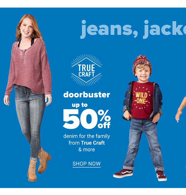 A young woman wearing a long sleeved burgundy top over a black tank top, blue jeans & beige hiking boots.A boy wearing a burgundy & white winter hat, a black denim jacket, a burgundy T shirt with a gold Wild One front graphic, blue jeans & black sneakers with white stripes. Doorbuster. Up to 50% off denim for the family from True Craft & more.