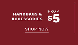 Handbags & accessories. From $5. Shop now.
