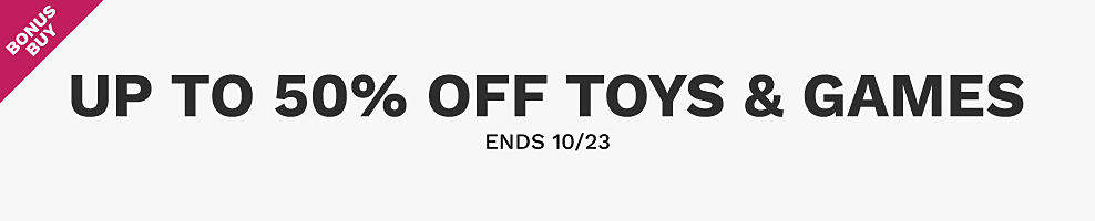 Bonus Buys. Up to 60% off toys & games. Ends 10/23.