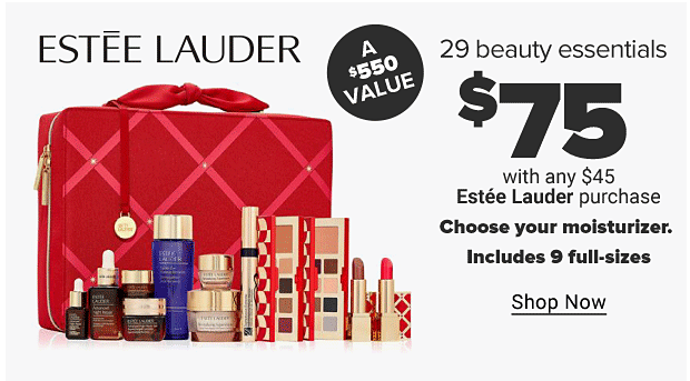 An red Estee Lauder make up case, with lots of lipsticks, creams and other beauty products in front of it. A $550 value. Estee Lauder 29 Beauty Essentials. $75 with any $45 Estee Lauder purchase. Choose your moisturizer. Includes 9 full-sizes. Shop now.