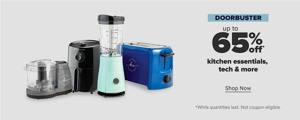 A gray food processor A black Toastmaster air fryer. A small, single-serve blender. A blue toaster. Doorbuster. Up to 65% off kitchen essentials, tech and more. Shop now. While quantities last. Not coupon eligible.