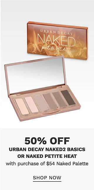 A closed eye shadow palette and an open eye shadow palette showcasing a variety of shades. 50% off Urban Decay Naked2 Basics or Naked Petite Heat with purchase of $54 Naked Palette. Shop now.