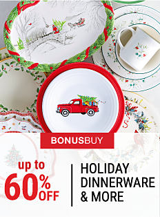 An assortment of holiday-themed dinnerware. Bonus Buy. Up to 60% off holiday dinnerware & more. Shop now.