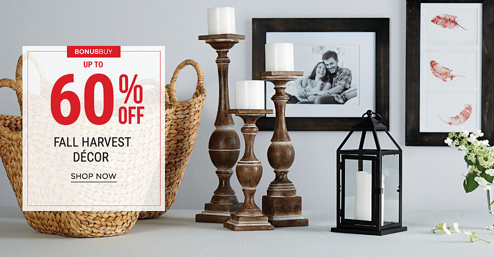 Wicker baskets, candle sticks, candle holders & framed pictures. Bonus Buy. Up to 60% off fall harvest decor. Shop now.