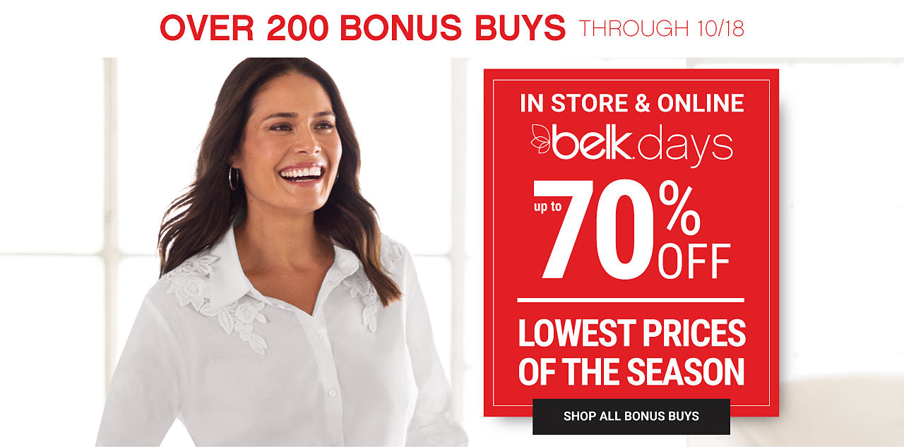 A woman wearing a white button-front blouse with floral detail. In store & online. Save Big Now through 10-18. Belk Days. over 200 Bonus Buys. Lowest Prices of the Season. Shop all Bonus Buys.