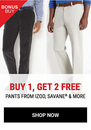 A man wearing a blue & white plaid button-front shirt & black pants standing next to a man wearing a blue long-sleeved shirt & white pants. Bonus Buy. Buy 1, Get 2 Free pants from Izod, Savane & more. Free items must be of equal or lesser value. Shop now.