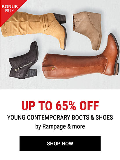 An assortment of women's boots & shoes. Bonus Buy. Up to 50% off young contemporary boots & shoes from Rampage & more. Shop now.