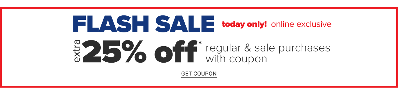 Flash Sale. Today Only. Online Only. 25% off regular & sale purchases. Get coupon.