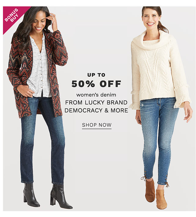 A woman wearing a multi colored print open front sweater over a white top with a white & black horizontal striped top, blue jeans & black leather boots standing next to a woman wearing a white cowl neck sweater, blue jeans & brown boots. Bonus Buy. Up to 50% off women's denim from Lucky Brand, Democracy & more. Shop now.