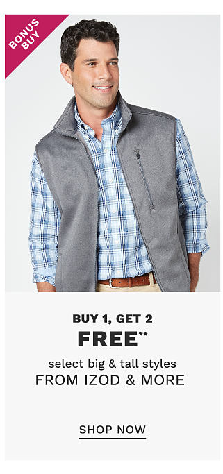 A man wearing a gray fleece vest over a blue & white plaid long sleeved button front shirt & beige pants. Bonus Buy. Buy 1, Get 2 Free select big & tall styles from Izod & more. Free or discounted items must be of equal or lesser value. Shop now.