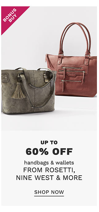 A gray suede handbag & a brown leather handbag. Bonus Buy. Up to 60% off handbags from Rosetti, Nine West & more. Shop now.