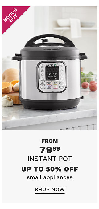 A black & silver metal Instant Pot. Bonus Buy. From $59.99 Instant Pot or up to 50% off small appliances. Shop now.