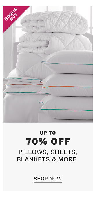 A stack of white pillows & a stack of white mattress pads on a white mattress. Bonus Buy. Up to 70% off pillows, sheets, blankets & more. Shop now.