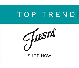 Top Trending Brands. Shop Fiesta.
