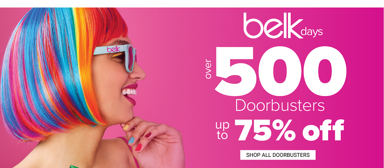 A young woman with rainbow striped hair wearing light blue sunglasses. Belk Days. Over 500 doorbusters. Up to 75% off. Shop all doorbusters.