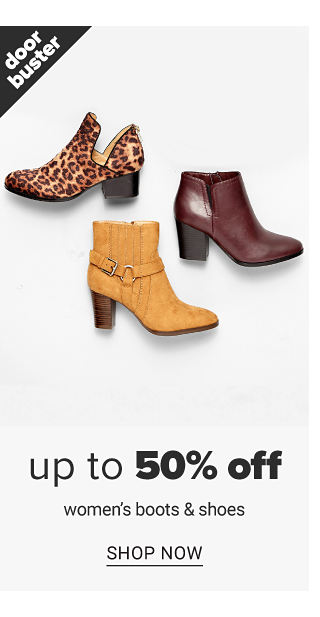 An assortment of women's boots in a variety of colors, prints & styles. Doorbuster. Up to 50% off women's boots & shoes. Shop now.
