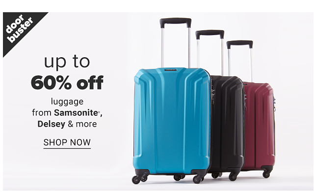 An assortment of hardside luggage in a variety of colors. Doorbuster. Up to 60% off luggage from Samsonite, Delsey & more. Shop now.