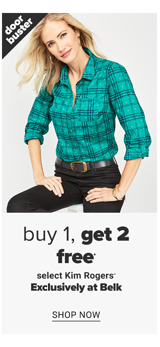 A woman wearing a teal & black plaid long sleeved button front blouse & black jeans. Doorbuster. Buy 1, Get 2 Free select Kim Rogers. Exclusively at Belk. Shop now.