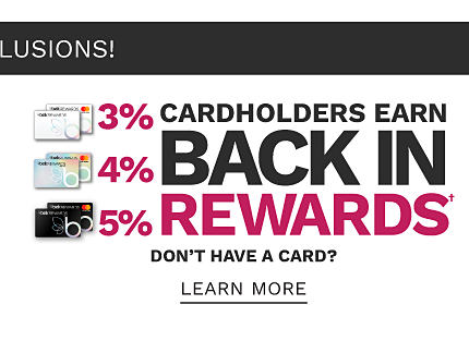 Cardholders earn 3% back in rewards with Belk Rewards credit card, 4% back in rewards with Belk Premier credit card & 5% back in rewards with Belk Elite credit card. Don't have a card? Learn more.