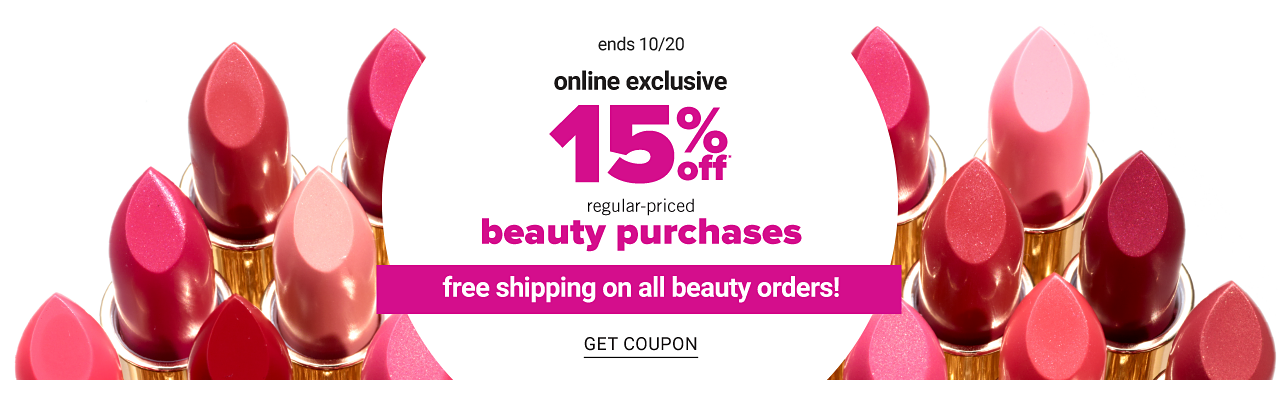 An assortment of lipsticks in a variety of colors. Ends October 20. Online exclusive. 15% off regular priced beauty purchases. Free shipping on all beauty orders. Get coupon.