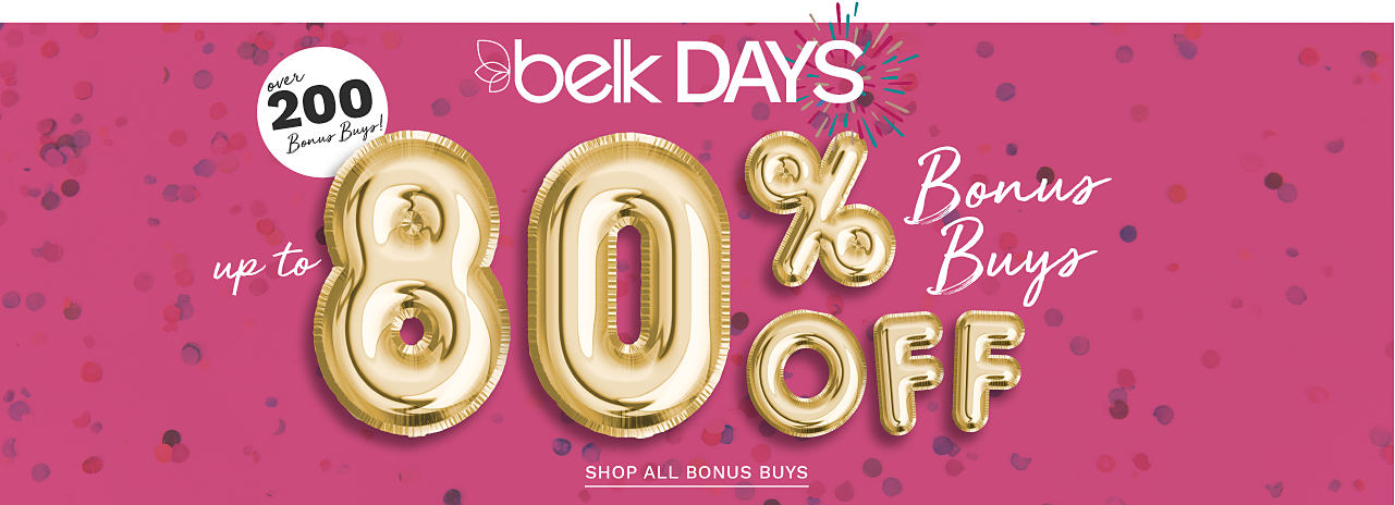 Belk Days. Over 200 Bonus Buys. Up to 80% off. Shop all Bonus Buys.