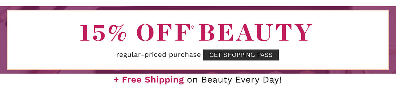 15% off regular priced beauty purchases plus free shipping on beauty every day. Get shopping pass.